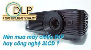 Mua máy chiếu DLP hay công nghệ 3LCD